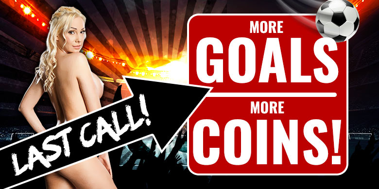More Goals - More Coins - Last Call!